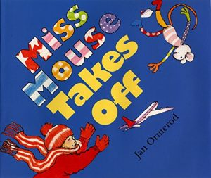 Miss Mouse Takes Off by Jan Ormerod