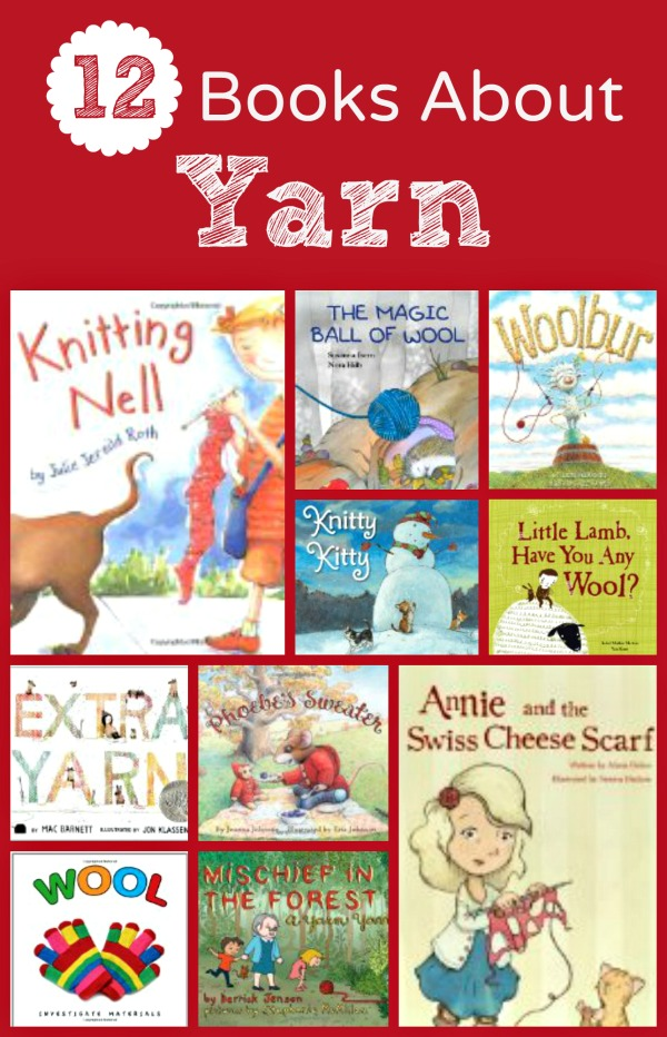 12 Books About Yarn...great books to read for a Y is for Yarn theme, learning about fabric, or a learning to knit.