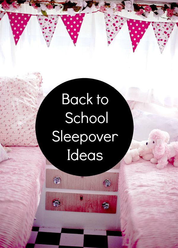 Back to School Sleepover Ideas-Say goodbye to summer and welcome the new school year with a back to school sleepover