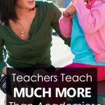 Teachers Teach Much More Than Academics