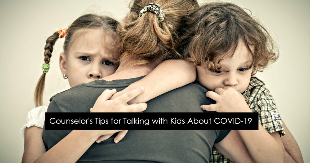 Couneslor's Tips for Talking with Kids About COVID-19